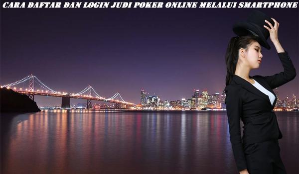 Cara Daftar dan Login Judi Poker Online Melalui Smartphone